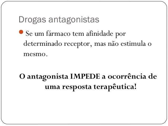 Drogas antagonistas  Se um fármaco tem afinidade por  determinado receptor, mas não estimula o  mesmo.  O antagonista IMP...