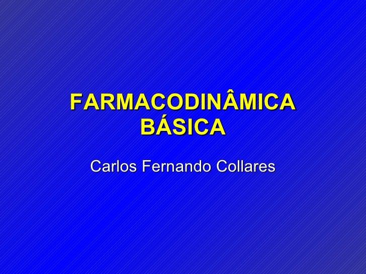 FARMACODINÂMICA BÁSICA Carlos Fernando Collares