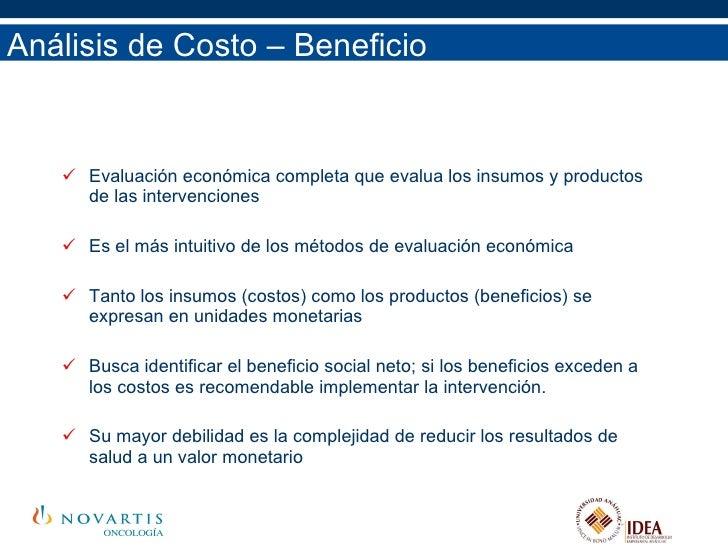 Análisis de Costo – Beneficio <ul><li>Evaluación económica completa que evalua los insumos y productos de las intervencion...