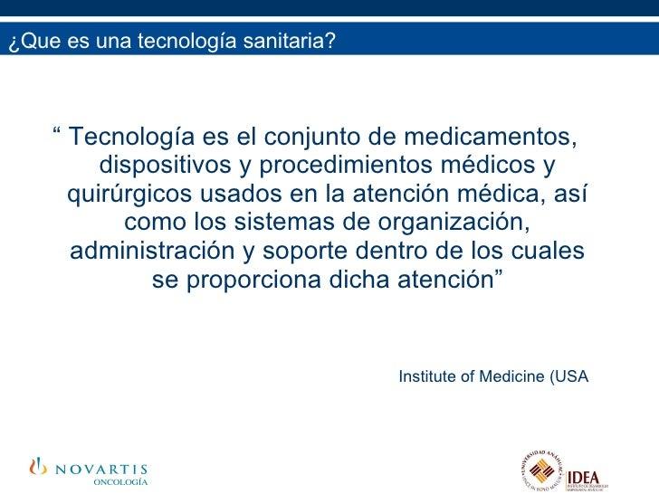 """¿Que es una tecnología sanitaria? <ul><li>""""  Tecnología es el conjunto de medicamentos, dispositivos y procedimientos médi..."""