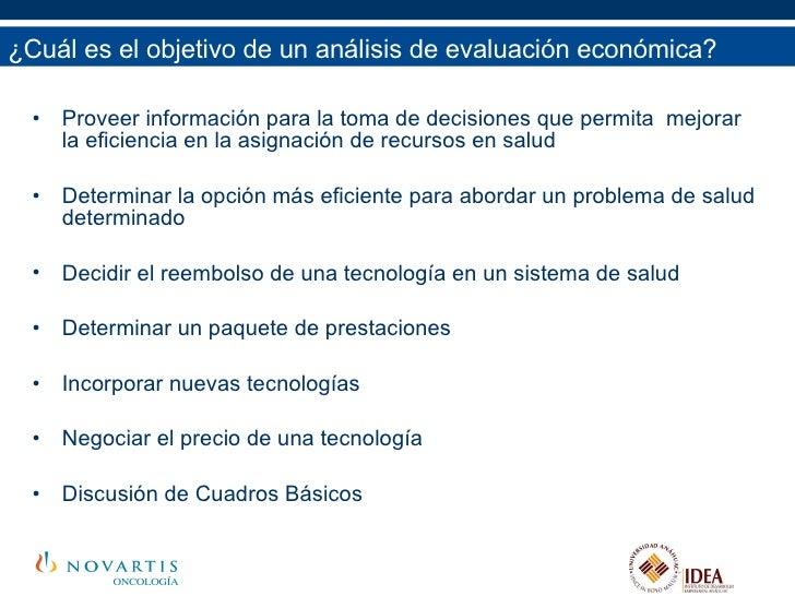 ¿Cuál es el objetivo de un análisis de evaluación económica? <ul><li>Proveer información para la toma de decisiones que pe...