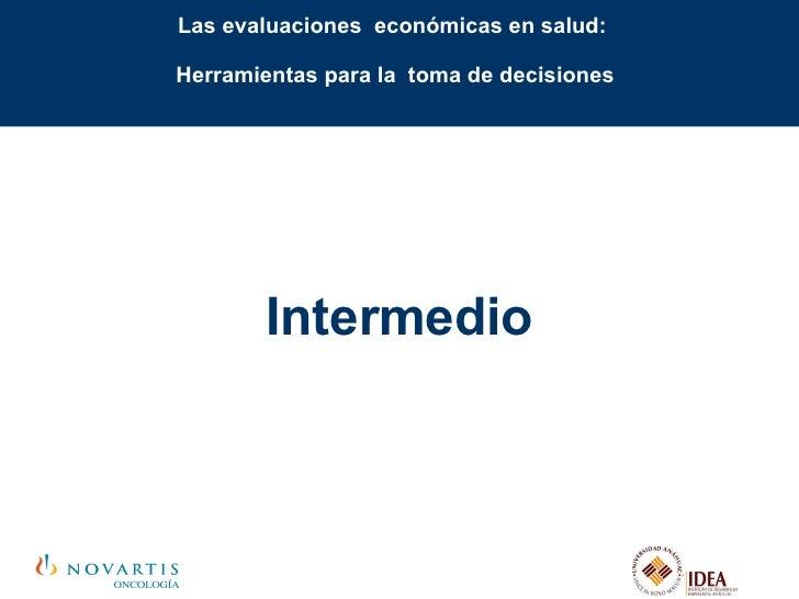 Las evaluaciones  económicas en salud:  Herramientas para la  toma de decisiones Intermedio