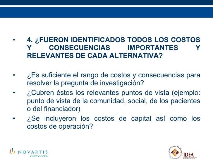 <ul><li>4. ¿FUERON IDENTIFICADOS TODOS LOS COSTOS Y CONSECUENCIAS IMPORTANTES Y RELEVANTES DE CADA ALTERNATIVA? </li></ul>...
