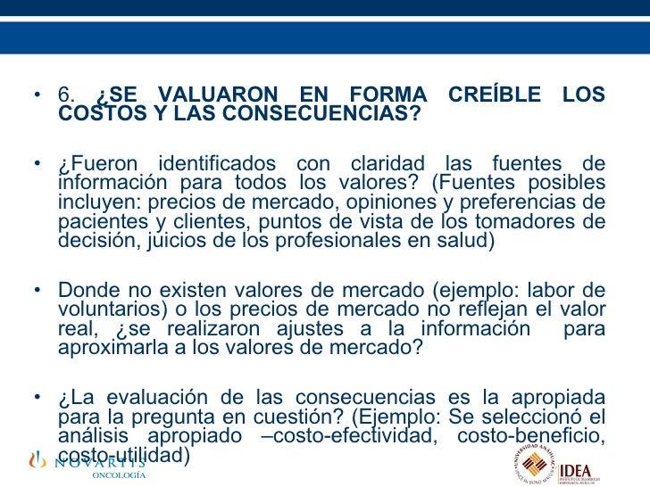 <ul><li>6.  ¿SE VALUARON EN FORMA CREÍBLE LOS COSTOS Y LAS CONSECUENCIAS? </li></ul><ul><li>¿Fueron identificados con clar...