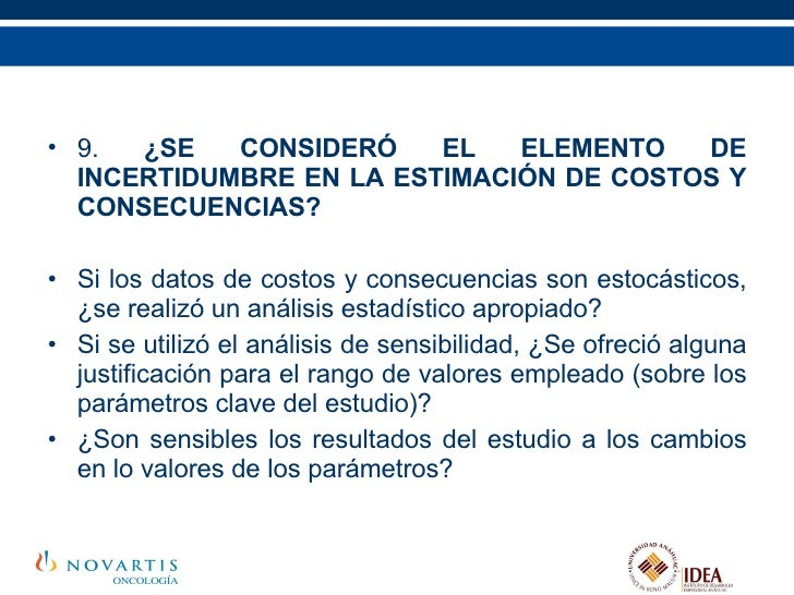 <ul><li>9.  ¿SE CONSIDERÓ EL ELEMENTO DE INCERTIDUMBRE EN LA ESTIMACIÓN DE COSTOS Y CONSECUENCIAS? </li></ul><ul><li>Si lo...