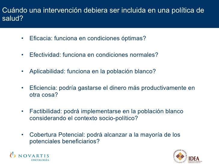 Cuándo una intervención debiera ser incluida en una política de salud? <ul><li>Eficacia: funciona en condiciones óptimas? ...