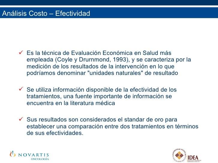Análisis Costo – Efectividad <ul><li>Es la técnica de Evaluación Económica en Salud más empleada (Coyle y Drurnmond, 1993)...