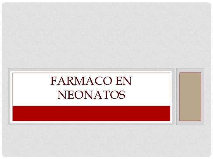 FARMACO EN NEONATOS
