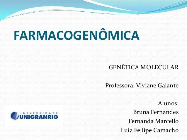 FARMACOGENÔMICA           GENÉTICA MOLECULAR          Professora: Viviane Galante                             Alunos:     ...