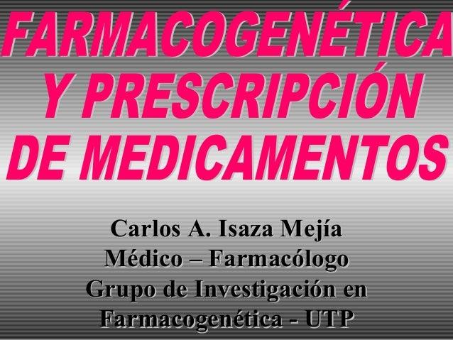 Carlos A. Isaza MejíaCarlos A. Isaza Mejía Médico – FarmacólogoMédico – Farmacólogo Grupo de Investigación enGrupo de Inve...