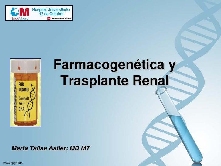 Farmacogenética y               Trasplante RenalMarta Talise Astier; MD.MT