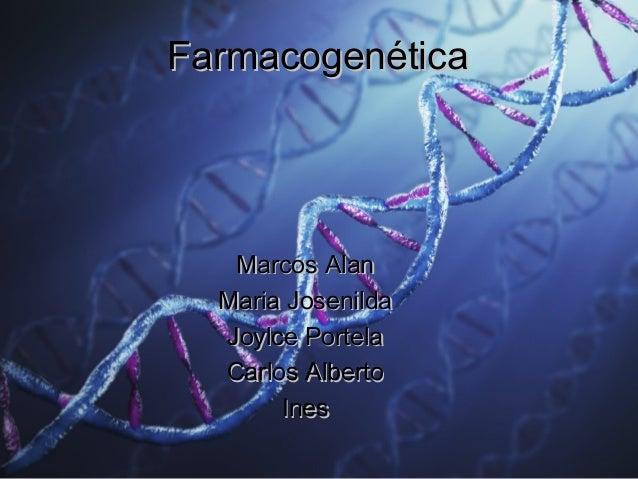 FarmacogenéticaFarmacogenéticaMarcos AlanMarcos AlanMaria JosenildaMaria JosenildaJoylce PortelaJoylce PortelaCarlos Alber...
