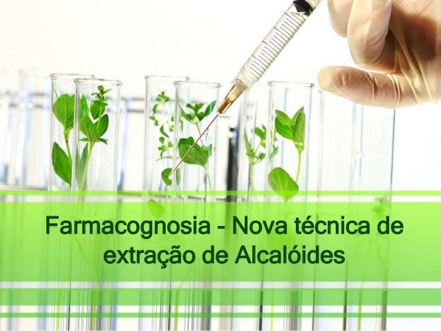 Farmacognosia - Nova técnica de extração de Alcalóides