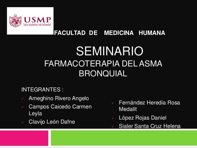 FARMACOTERAPIA DEL ASMA BRONQUIAL FACULTAD DE MEDICINA HUMANA SEMINARIO INTEGRANTES :  Ameghino Rivero Angelo  Campos Ca...