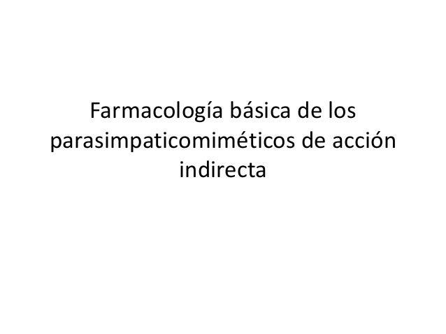 Farmacología básica de losparasimpaticomiméticos de acción            indirecta