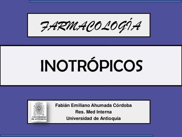 FARMACOLOGÍAINOTRÓPICOS Fabián Emiliano Ahumada Córdoba          Res. Med Interna      Universidad de Antioquia