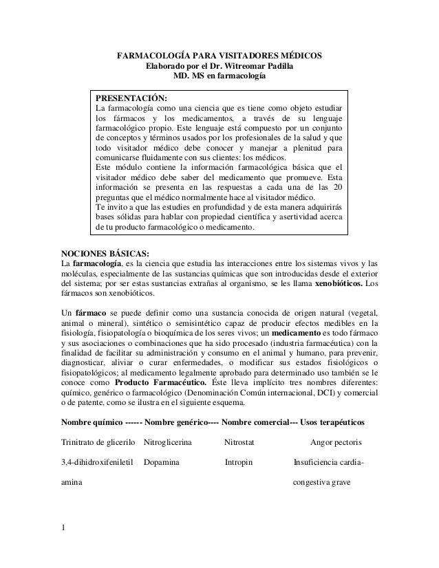 1 FARMACOLOGÍA PARA VISITADORES MÉDICOS Elaborado por el Dr. Witreomar Padilla MD. MS en farmacología NOCIONES BÁSICAS: La...