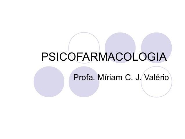 PSICOFARMACOLOGIA Profa. Míriam C. J. Valério