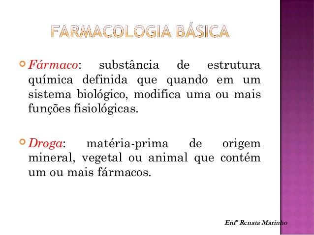 Farmacologia FarmacodinâmicaFarmacodinâmica FarmacocínéticaFarmacocínética Enfª Renata Marinho