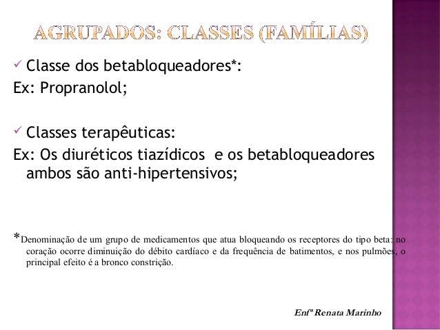  Classe dos betabloqueadores*: Ex: Propranolol;  Classes terapêuticas: Ex: Os diuréticos tiazídicos e os betabloqueadore...