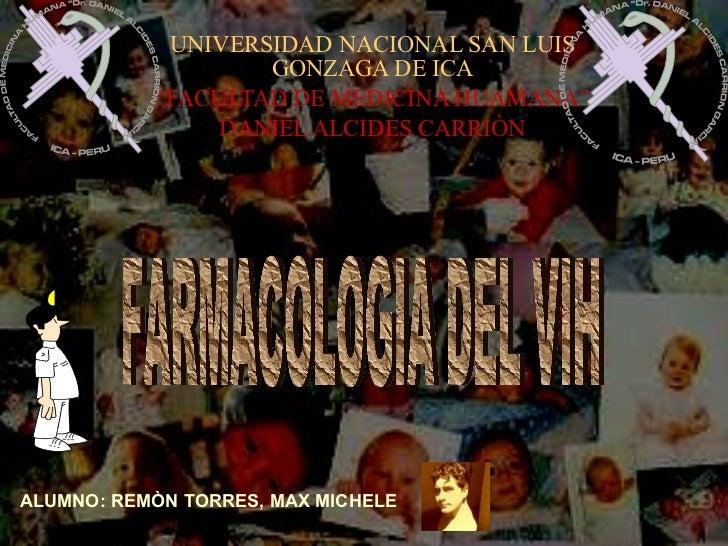 "UNIVERSIDAD NACIONAL SAN LUIS GONZAGA DE ICA "" FACULTAD DE MEDICINA HUAMANA"" DANIEL ALCIDES CARRIÒN FARMACOLOGIA DEL VIH A..."