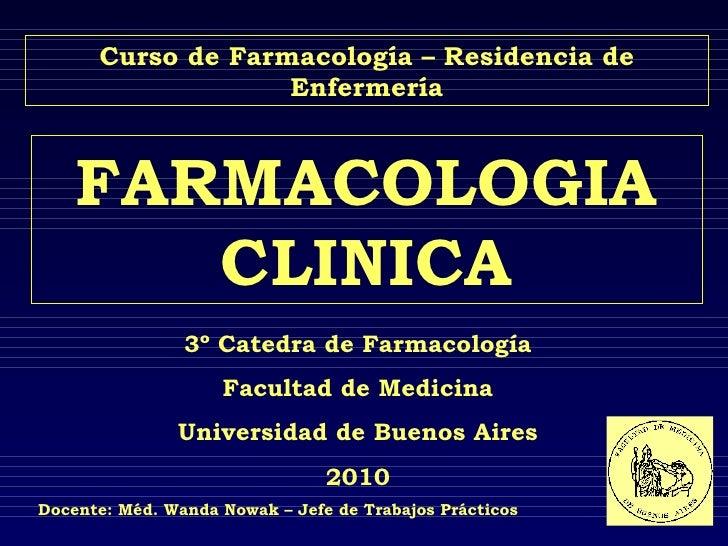 FARMACOLOGIA CLINICA 3º Catedra de Farmacología Facultad de Medicina Universidad de Buenos Aires 2010 Curso de Farmacologí...