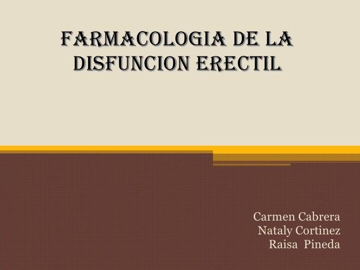 FARMACOLOGIA DE LA  DISFUNCION ERECTIL                    Carmen Cabrera                 Nataly Cortinez                  ...