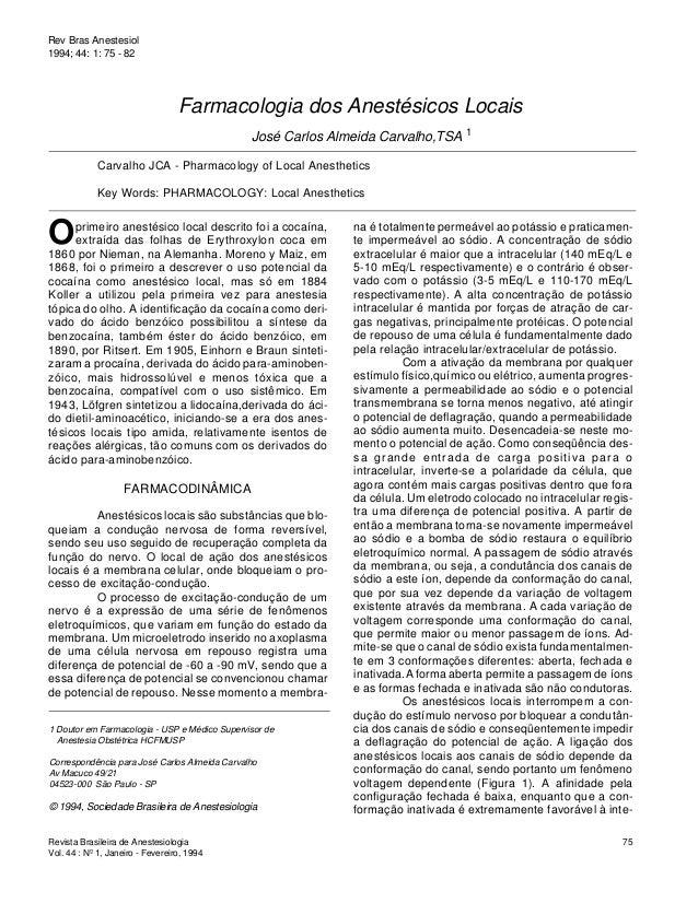 Oprimeiro anestésico local descrito foi a cocaína, extraída das folhas de Erythroxylon coca em 1860 por Nieman, na Alemanh...