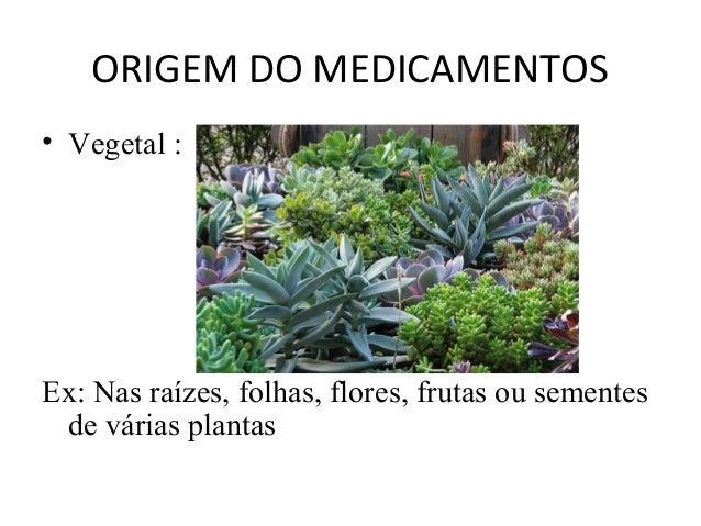 ORIGEM DO MEDICAMENTOS • Microbiano: Ex: Antibióticos produzidos por alguns fungos e bactérias.