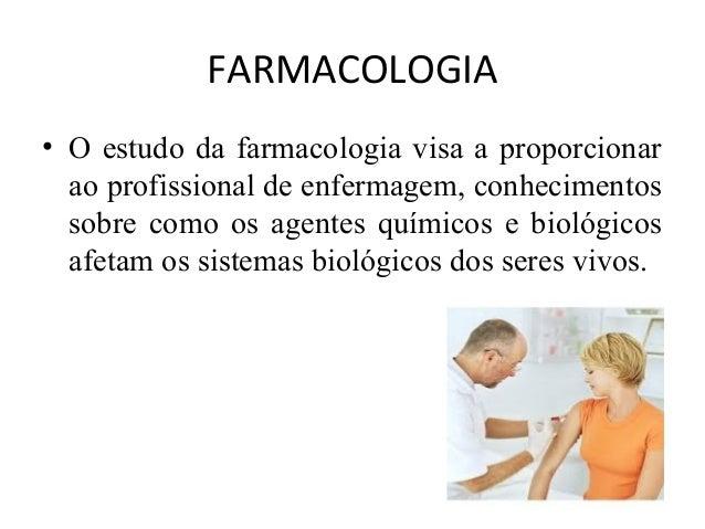 FARMACOLOGIA • O estudo da farmacologia visa a proporcionar ao profissional de enfermagem, conhecimentos sobre como os age...