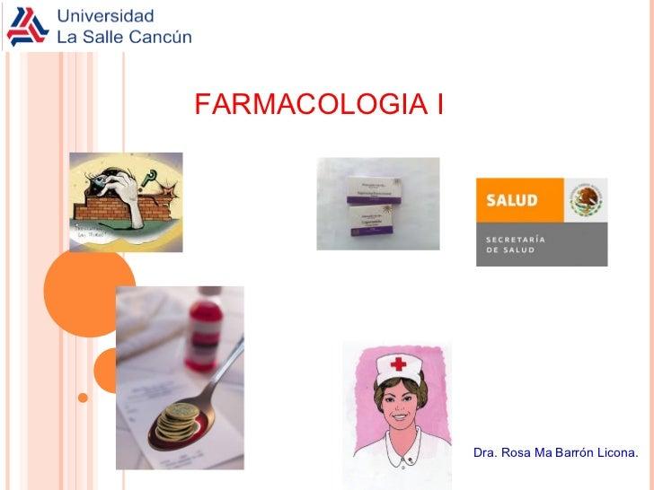FARMACOLOGIA I                 Dra. Rosa Ma Barrón Licona.