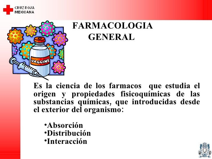 FARMACOLOGIA GENERAL  <ul><li>Es la ciencia de los farmacos  que estudia el origen y propiedades fisicoquímicas de las sub...