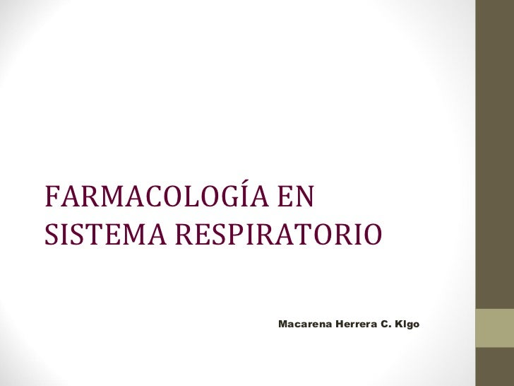 FARMACOLOGÍA ENSISTEMA RESPIRATORIO             Macarena Herrera C. Klgo