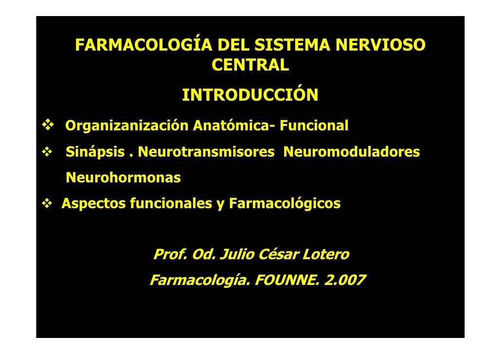 FARMACOLOGÍA DEL SISTEMA NERVIOSO              CENTRAL                 INTRODUCCIÓN Organizanización Anatómica- Funcional ...