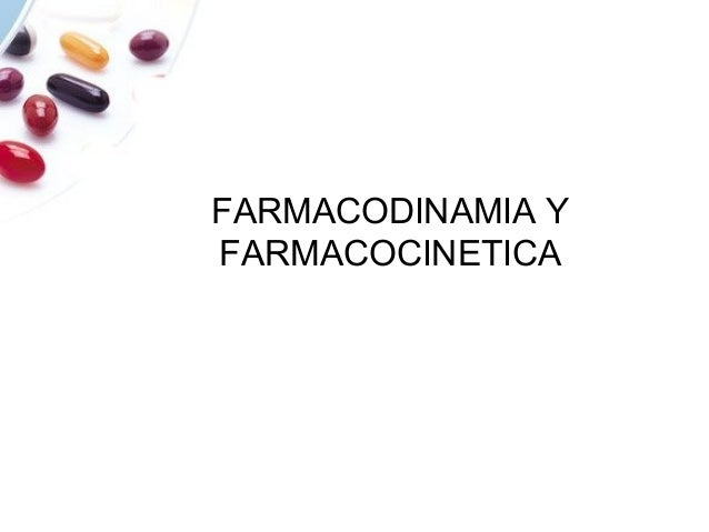 FARMACODINAMIA Y FARMACOCINETICA