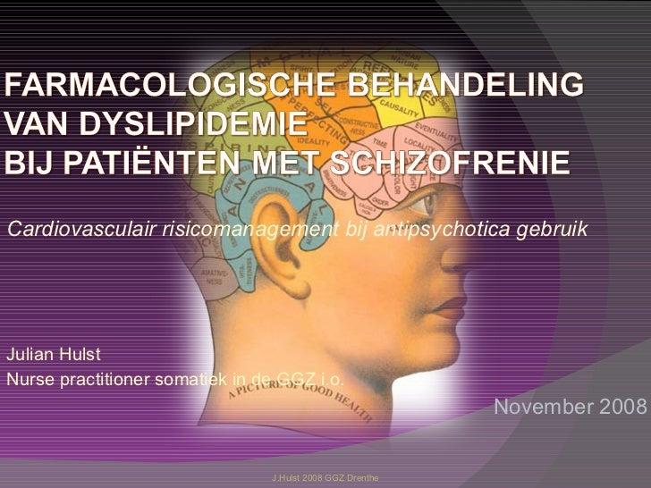 Cardiovasculair risicomanagement bij antipsychotica gebruik Julian Hulst Nurse practitioner somatiek in de GGZ i.o. Novemb...