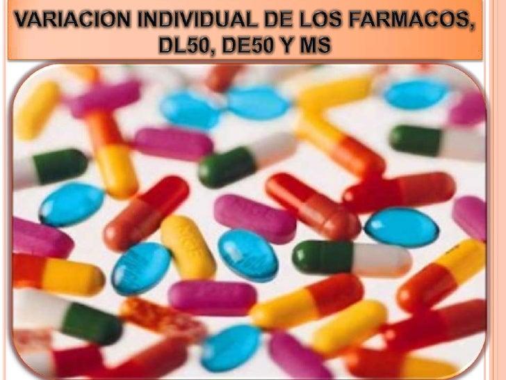 VARIACION INDIVIDUAL DE LOS FARMACOS, DL50, DE50 Y MS<br />