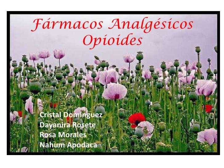 Fármacos Analgésicos     Opioides Cristal Dominguez Dayanira Rosete Rosa Morales Nahum Apodaca