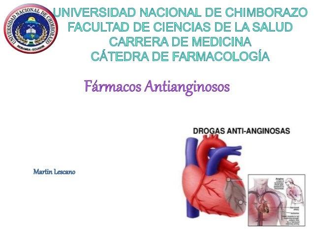 Identificar la clasificación de los fármacos antianginosos, así  como su mecanismo de acción para el tratamiento de la ang...
