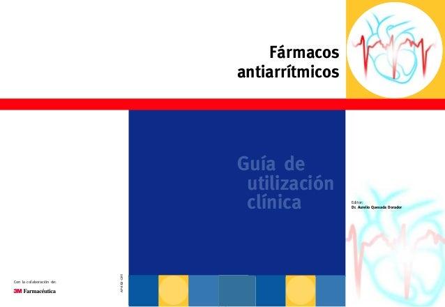 Fármacos antiarrítmicos Guía de utilización clínica Con la colaboración de: Editor: Dr. Aurelio Quesada Dorador AP-II/02-C...