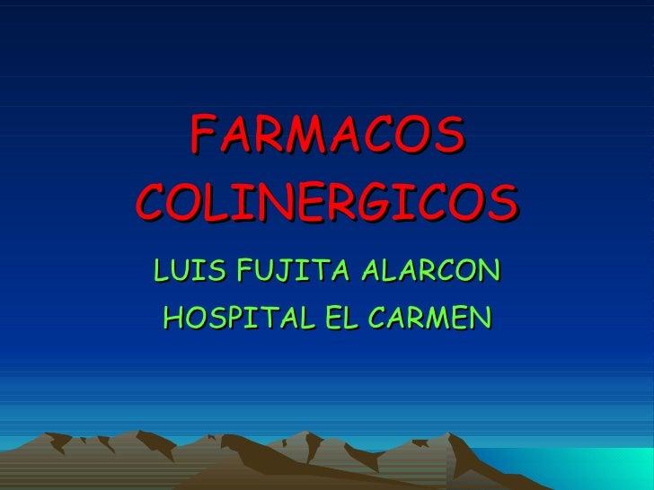 FARMACOS COLINERGICOS LUIS FUJITA ALARCON HOSPITAL EL CARMEN