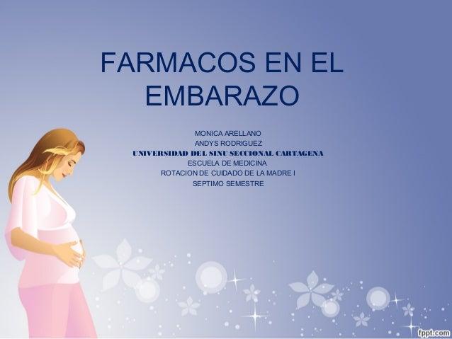 FARMACOS EN ELEMBARAZOMONICA ARELLANOANDYS RODRIGUEZUNIVERSIDAD DEL SINU SECCIONAL CARTAGENAESCUELA DE MEDICINAROTACION DE...