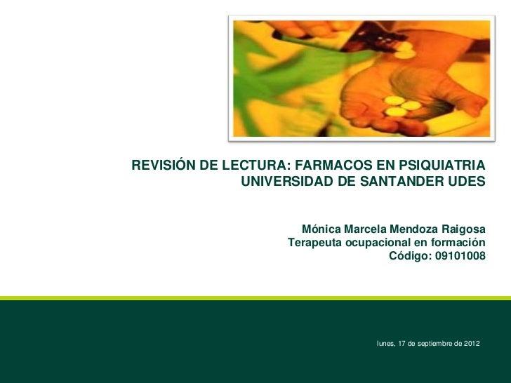 REVISIÓN DE LECTURA: FARMACOS EN PSIQUIATRIA              UNIVERSIDAD DE SANTANDER UDES                     Mónica Marcela...