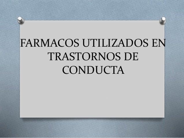 FARMACOS UTILIZADOS EN TRASTORNOS DE CONDUCTA