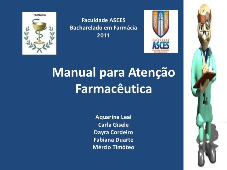 Faculdade ASCES  Bacharelado em Farmácia            2011Manual para Atenção   Farmacêutica          Aquarine Leal         ...
