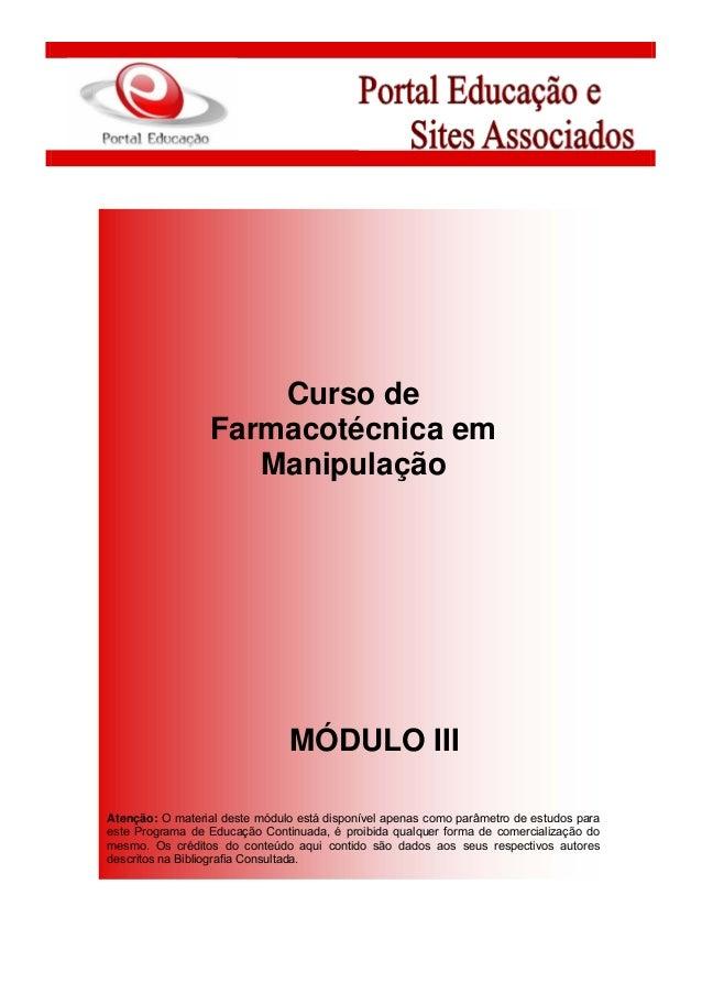 Curso de Farmacotécnica em Manipulação MÓDULO III Atenção: O material deste módulo está disponível apenas como parâmetro d...