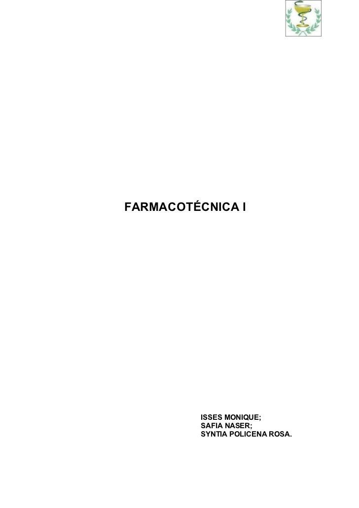 FARMACOTÉCNICA I          ISSES MONIQUE;          SAFIA NASER;          SYNTIA POLICENA ROSA.