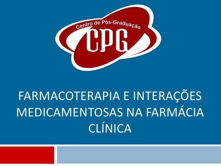 FARMACOTERAPIA E INTERAÇÕES MEDICAMENTOSAS NA FARMÁCIA CLÍNICA