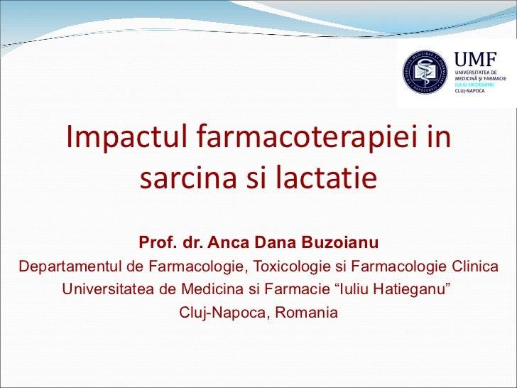 Impactul farmacoterapiei in          sarcina si lactatie                Prof. dr. Anca Dana BuzoianuDepartamentul de Farma...