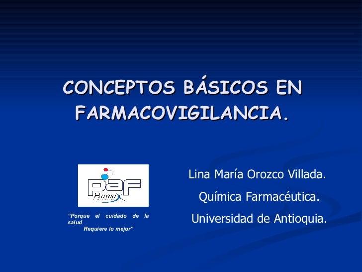 """CONCEPTOS BÁSICOS EN FARMACOVIGILANCIA.  """" Porque el cuidado de la salud Requiere lo mejor"""" Lina María Orozco Villada.  Q..."""